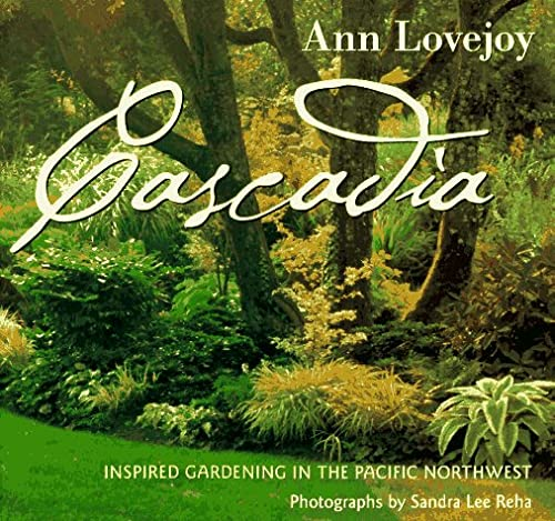 Cascadia: Inspired Gardening in the Pacific Northwest: Lovejoy, Ann; Reha,