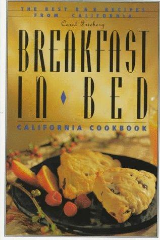 9781570611070: Breakfast in Bed California Cookbook: The Best B and B Recipes from California (Breakfast in Bed Cookbook)
