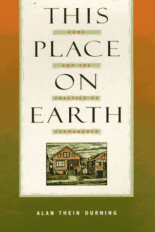 This Place on Earth: Home and the Practice of Permanence: Alan Thein Durning