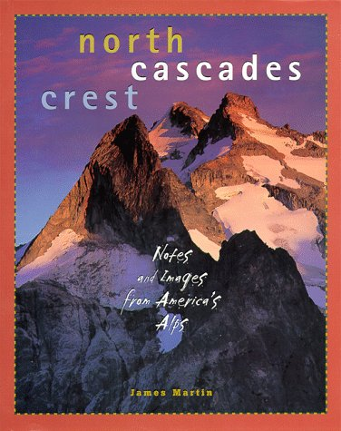 9781570611407: North Cascades Crest: Notes and Images from America's Alps
