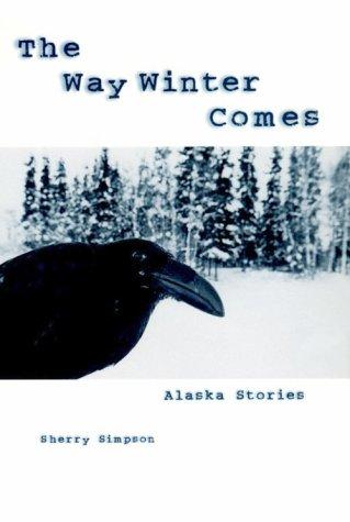 The Way Winter Comes: Alaska Stories