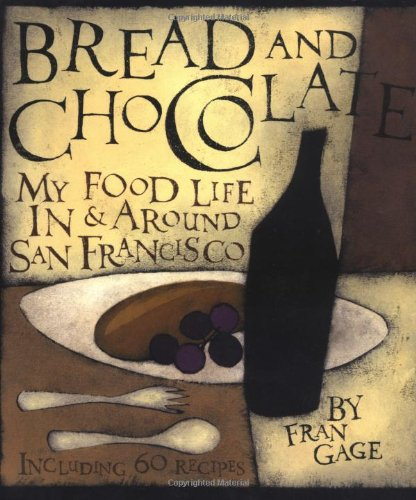 BREAD and CHOCOLATE: My Food Life in San Francisco (SIGNED): GAGE, Fran