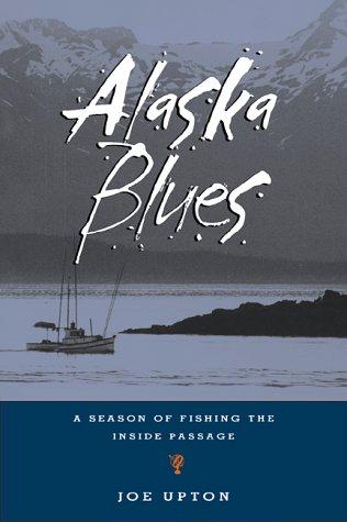 9781570611568: Alaska Blues: A Season of Fishing the Inside Passage