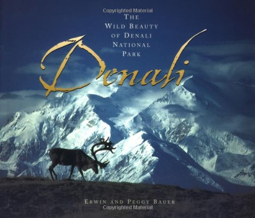 Denali: The Wild Beauty of Denali National Park (1570612099) by Bauer, Erwin; Bauer, Peggy