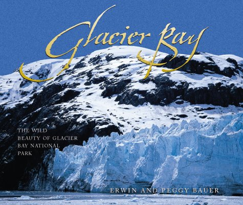 Glacier Bay: The Wild Beauty of Glacier Bay National Park (1570612102) by Bauer, Erwin; Bauer, Peggy