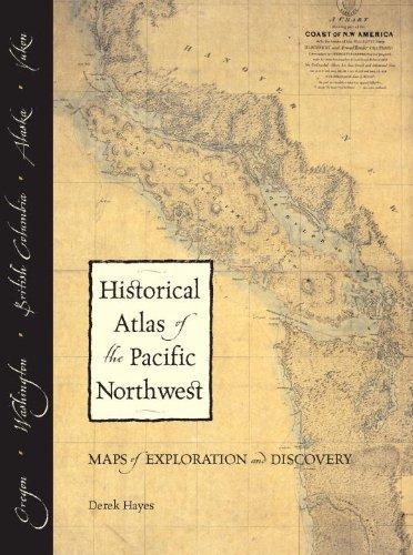 Historical Atlas of the Pacific Northwest: Maps: Hayes, Derek