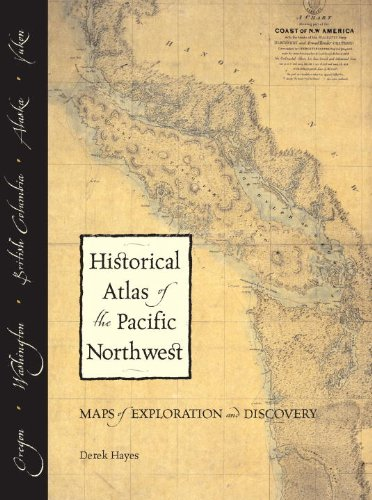 Historical Atlas of the Pacific Northwest: Maps of Exploration and Discovery: British Columbia, ...