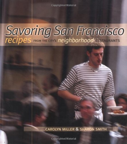 Savoring San Francisco Recipes from the City's Neighborhood Restaurants (1570612366) by Miller, Carolyn; Smith, Sharon