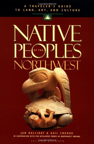 9781570612411: Native Peoples of the Northwest: A Traveler's Guide to Land, Art, and Culture