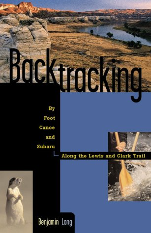 Backtracking: By Foot, Canoe, and Subaru Along: Long, Benjamin