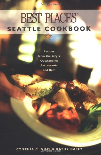 9781570612619: Best Places Seattle Cookbook: Recipes from the City's Outstanding Restaurants and Bars
