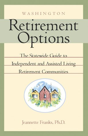 Washington Retirement Options: The Statewide Guide to Independent and Assisted Living Retirement ...