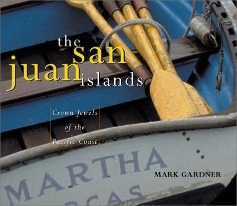 The San Juan Islands: Crown Jewels of the Pacific Coast: Mark Gardner