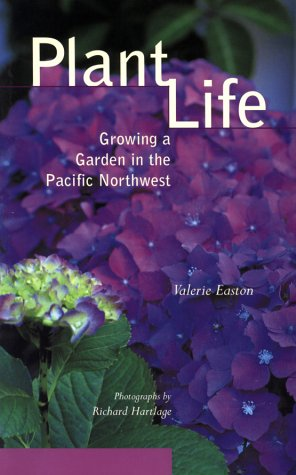 9781570613050: Plant Life: Growing a Garden in the Pacific Northwest