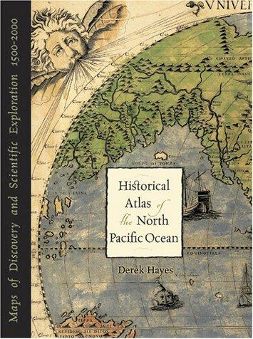 Historical Atlas of the North Pacific Ocean: Hayes, Derek