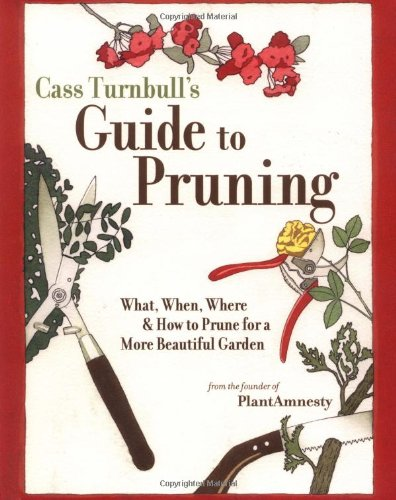 9781570613166: Cass Turnbull's Guide to Pruning: What, When, Where, and How to Prune for a More Beautiful Garden