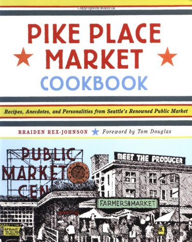 9781570613197: Pike Place Market Cookbook: Recipes, Anecdotes, and Personalities from Seattle's Renowned Public Market