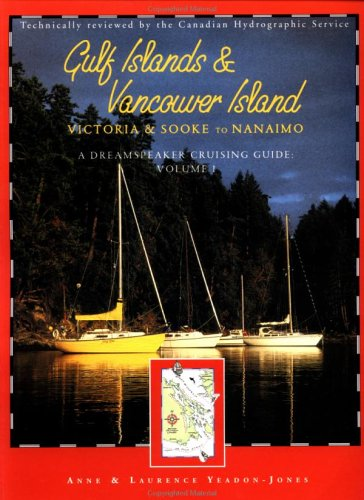 Gulf Islands and Vancouver Island: Victoria and Sookie to Nanaimo (Dreamspeaker Cruising Guide): ...