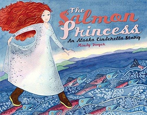The Salmon Princess: An Alaska Cinderella Story (PAWS IV): Mindy Dwyer