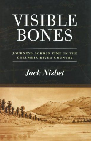 Visible Bones Journeys Across Time in the Columbia River Country