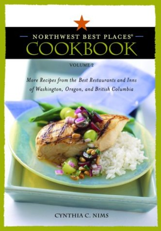 Northwest Best Places Cookbook, Volume 2: More Recipes from the Best Restaurants and Inns of ...