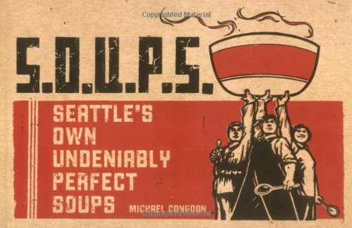 S.O.U.P.S.: Seattle's Own Undeniably Perfect Soups: Congdon, Michael