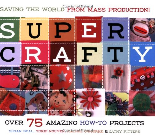 9781570614507: Super Crafty: Over 75 Amazing How-To Projects