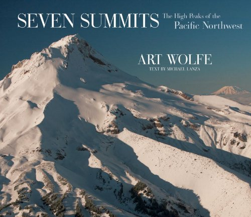 Seven Summits: The High Peaks of the Pacific Northwest: Michael Lanza