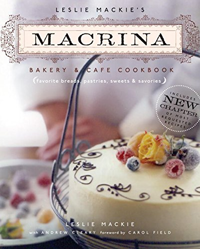 9781570615047: Leslie Mackie's Macrina Bakery & Cafe Cookbook: Favorite Breads, Pastries, Sweets and Savories