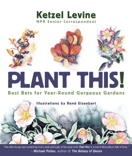 Plant This!: Best Bets for Year-Round Gorgeous: Levine, Ketzela, Eisenbart,