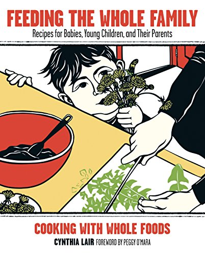 Feeding the Whole Family: Recipes for Babies, Young Children, and Their Parents: Lair, Cynthia