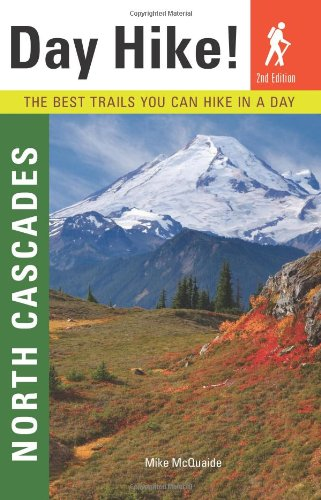 9781570615382: Day Hike! North Cascades, 2nd Edition: The Best Trails You Can Hike In a Day