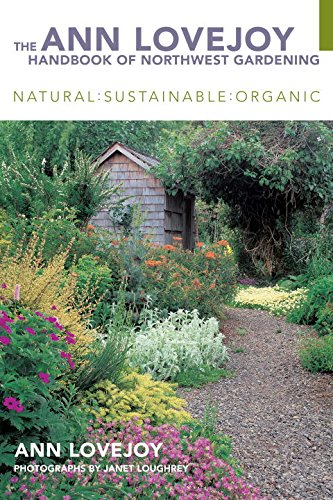 The Ann Lovejoy Handbook of Northwest Gardening, Revised Edition: Natural : Sustainable : Organic