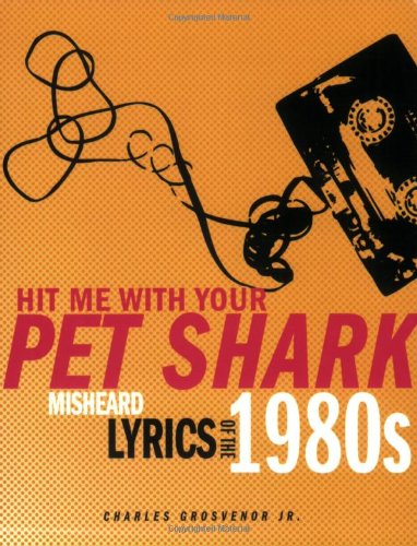 9781570615764: Hit Me With Your Pet Shark: Misheard Lyrics of the 1980s