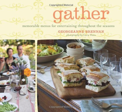 Gather: Memorable Menus for Entertaining Throughout the Seasons (1570615780) by Georgeanne Brennan