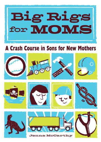 9781570616228: Big Rigs for Moms: A Crash Course in Sons for New Mothers