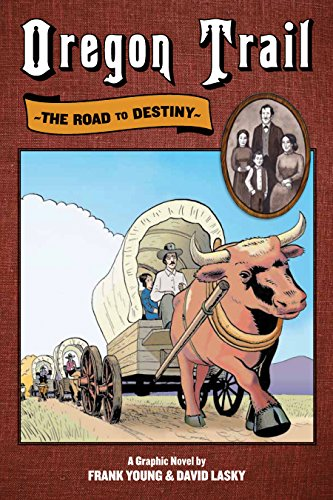 OREGON TRAIL : The Road to Destiny A Graphic Novel (Signed): Young, Frank, and Lasky, David