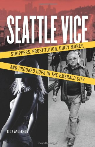 9781570616617: Seattle Vice: Strippers, Prostitution, Dirty Money, and Crooked Cops in the Emerald City