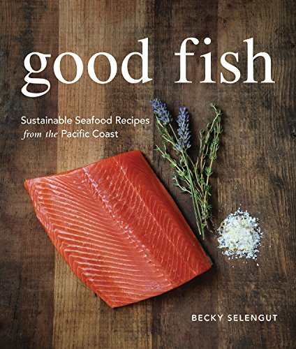 9781570616624: Good Fish: Sustainable Seafood Recipes from the Pacific Coast