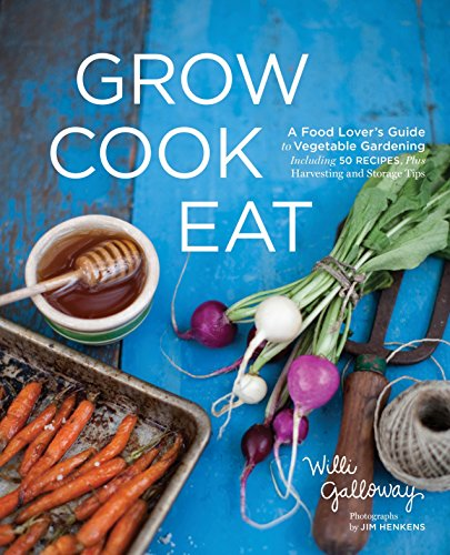 Grow Cook Eat: A Food Lover's Guide: Galloway, Willi