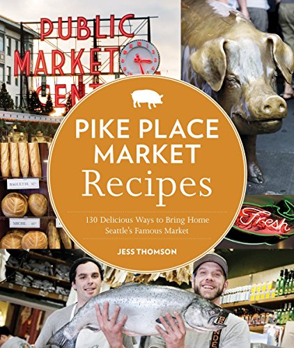 9781570617423: Pike Place Market Recipes: 130 Delicious Ways to Bring Home Seattle's Famous Market