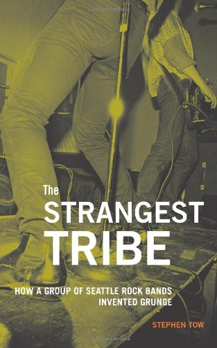 9781570617430: The Strangest Tribe: How a Group of Seattle Rock Bands Invented Grunge