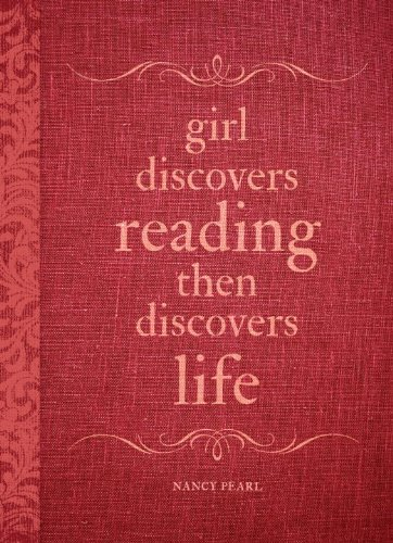 Girl Discovers Reading Then Discovers Life: A Journal (1570617678) by Nancy Pearl