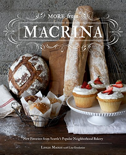 More from Macrina: New Favorites from Seattle's Popular Neighborhood Bakery (1570617791) by Leslie Mackie