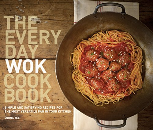 The Everyday Wok Cookbook : Simple and: Lorna Yee