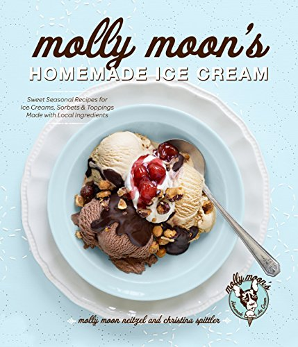 Molly Moon's Homemade Ice Cream: Sweet Seasonal Recipes for Ice Creams, Sorbets, and Toppings ...