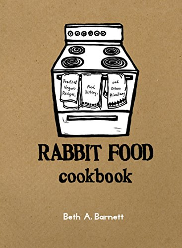 9781570618116: Rabbit Food Cookbook: Practical Vegan Recipes, Food History, and Other Miscellany
