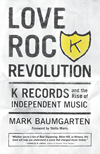 9781570618222: Love Rock Revolution: K Records and the Rise of Independent Music