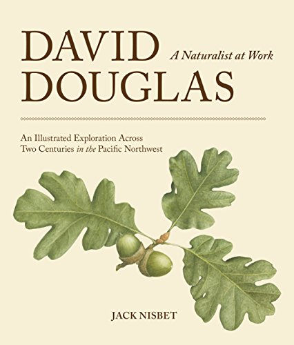 DAVID DOUGLAS A Naturalist at Work - An Illustrated Exploration Across Two Centuries in the Pacif...