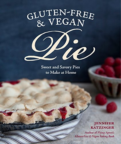 Gluten-Free and Vegan Pie: Sweet & Savory Pies to Make at Home